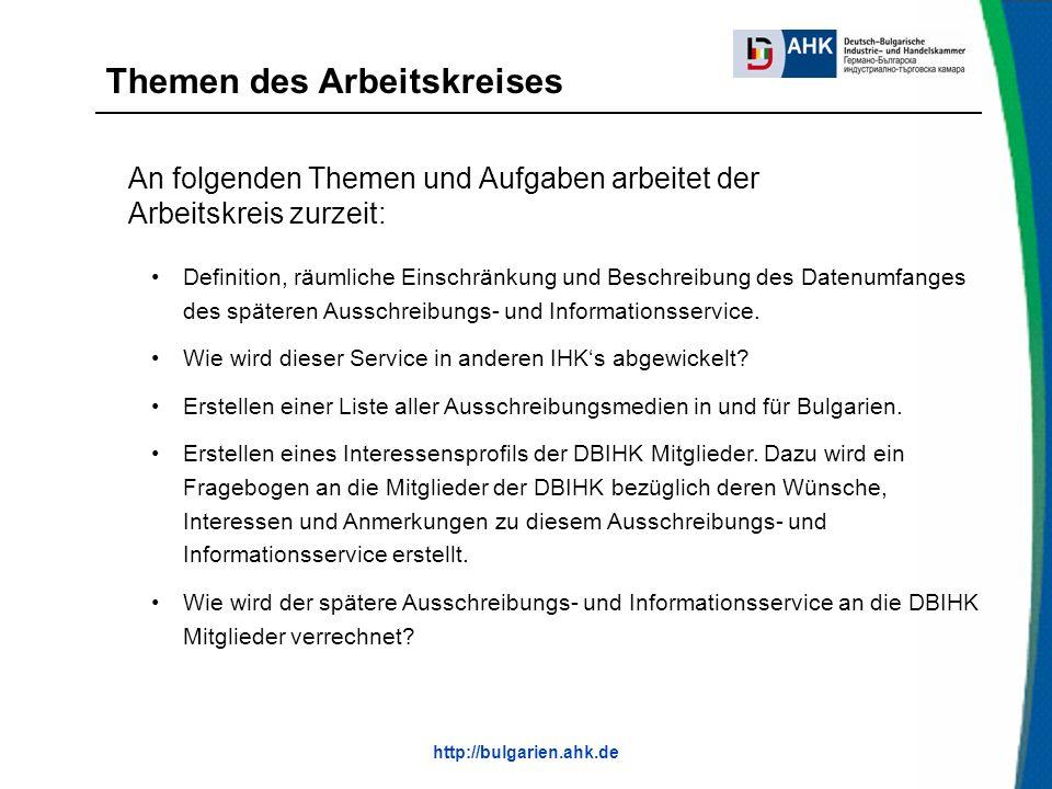 http://bulgarien.ahk.de Themen des Arbeitskreises Definition, räumliche Einschränkung und Beschreibung des Datenumfanges des späteren Ausschreibungs- und Informationsservice.