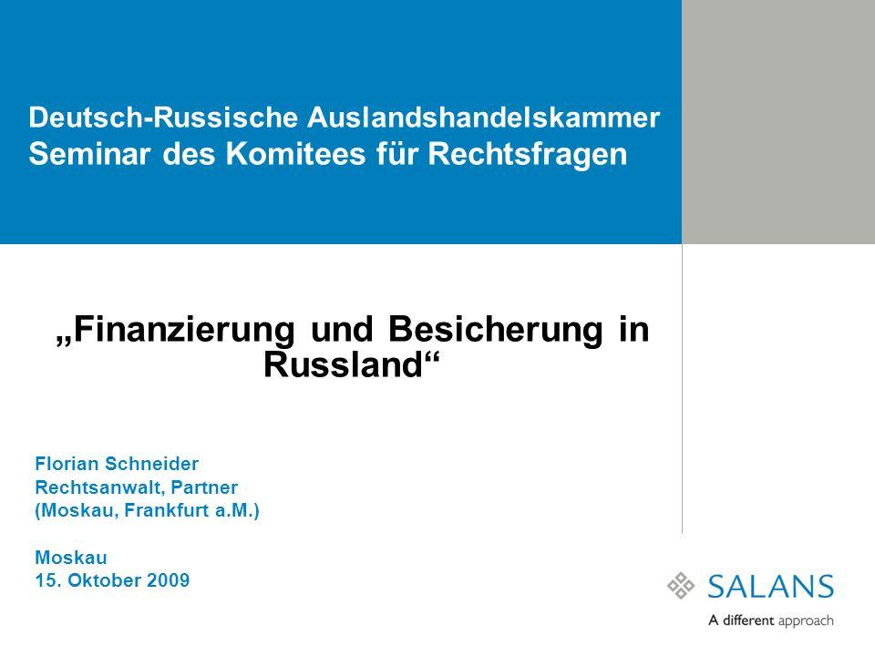 Deutsch-Russische Auslandshandelskammer Seminar des Komitees für Rechtsfragen Finanzierung und Besicherung in Russland Florian Schneider Rechtsanwalt,