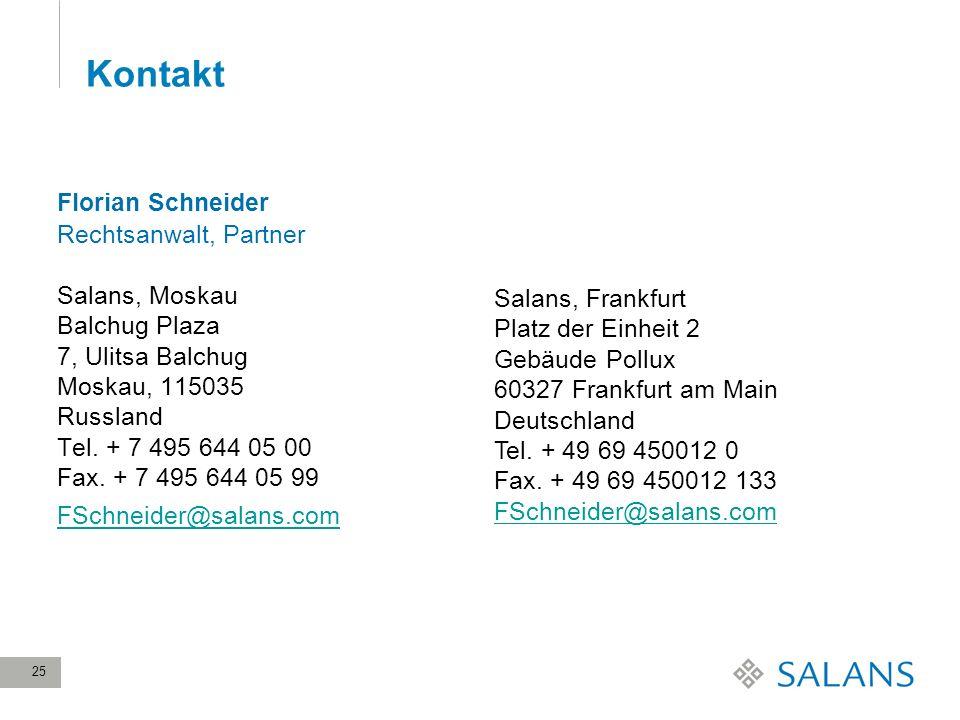 25 Kontakt Florian Schneider Rechtsanwalt, Partner Salans, Moskau Balchug Plaza 7, Ulitsa Balchug Moskau, 115035 Russland Tel. + 7 495 644 05 00 Fax.