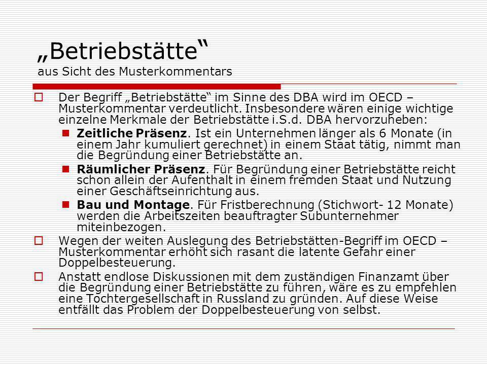 Betriebstätte aus Sicht des Musterkommentars Der Begriff Betriebstätte im Sinne des DBA wird im OECD – Musterkommentar verdeutlicht. Insbesondere wäre