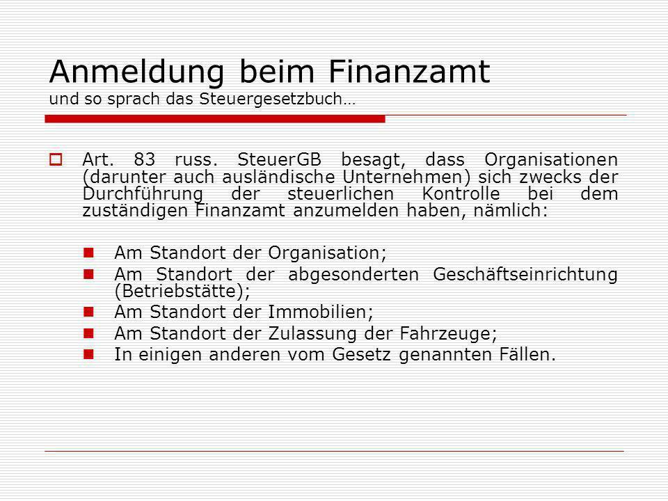 Anmeldung beim Finanzamt und so sprach das Steuergesetzbuch… Art. 83 russ. SteuerGB besagt, dass Organisationen (darunter auch ausländische Unternehme