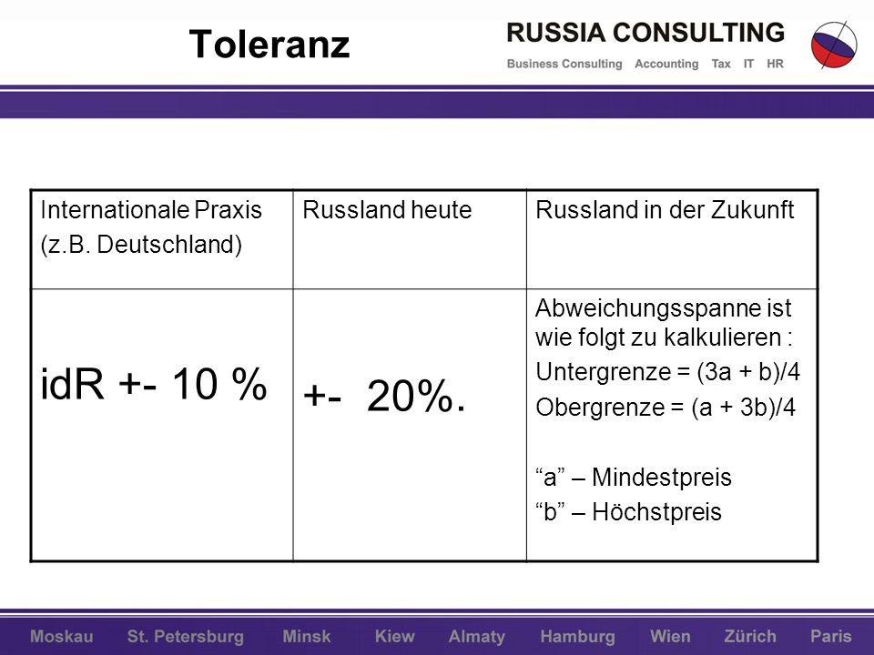 Toleranz Internationale Praxis (z.B. Deutschland) Russland heuteRussland in der Zukunft idR +- 10 % +- 20%. Abweichungsspanne ist wie folgt zu kalkuli
