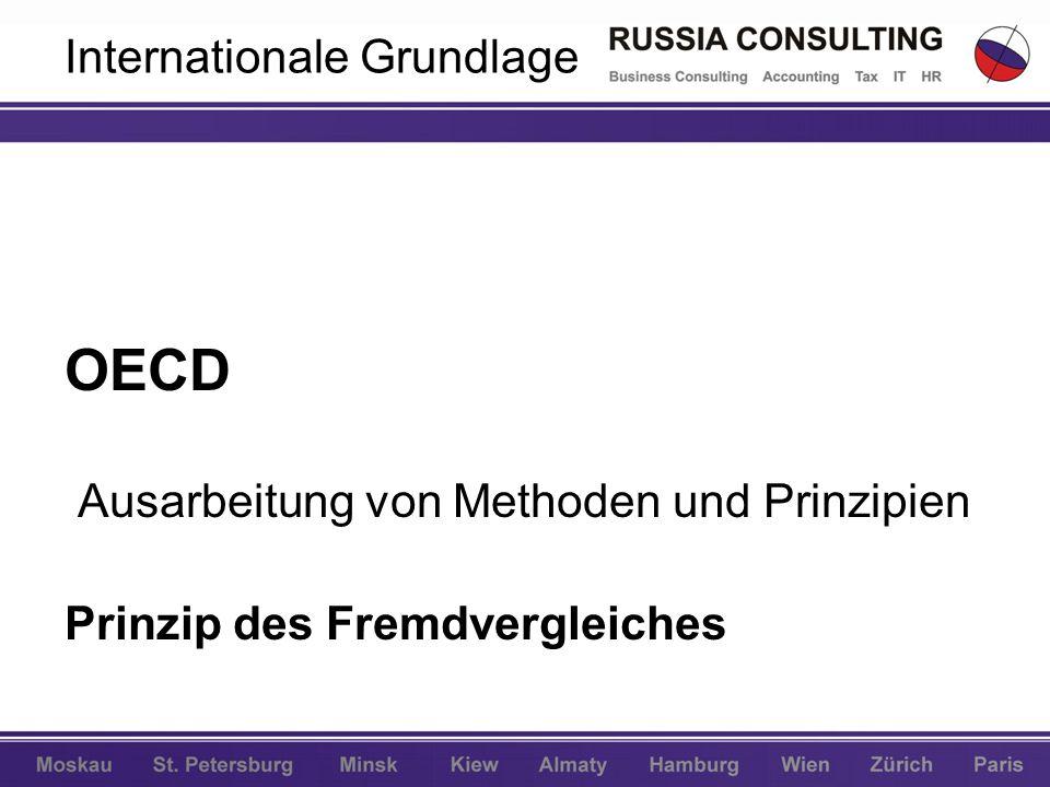 Internationale Grundlage OECD Ausarbeitung von Methoden und Prinzipien Prinzip des Fremdvergleiches