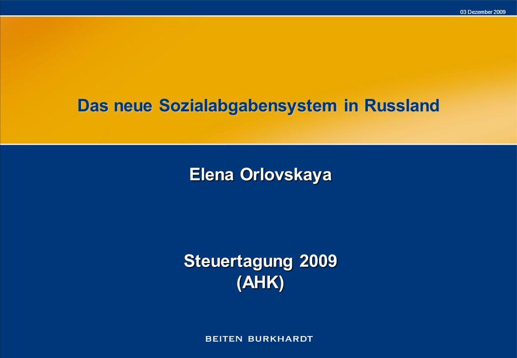 03 Dezember 2009 Das neue Sozialabgabensystem in Russland Elena Orlovskaya Steuertagung 2009 (AHK)