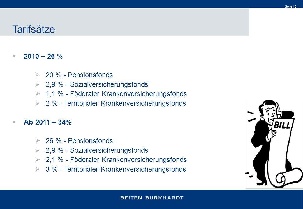 Seite 16 Tarifsätze 2010 – 26 % 20 % - Pensionsfonds 2,9 % - Sozialversicherungsfonds 1,1 % - Föderaler Krankenversicherungsfonds 2 % - Territorialer