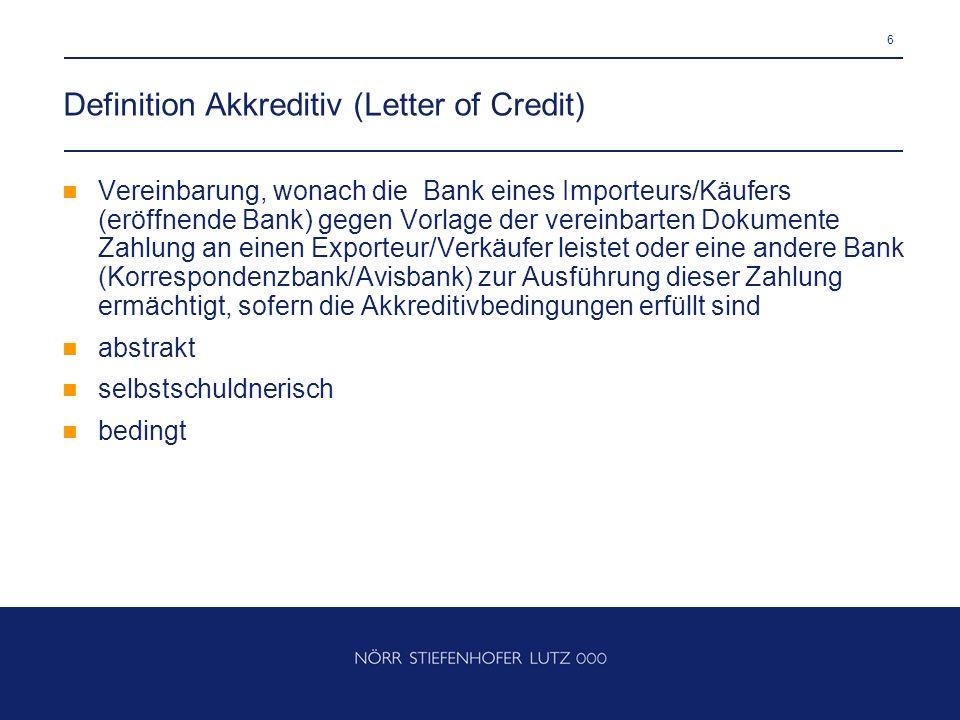 6 Definition Akkreditiv (Letter of Credit) Vereinbarung, wonach die Bank eines Importeurs/Käufers (eröffnende Bank) gegen Vorlage der vereinbarten Dok