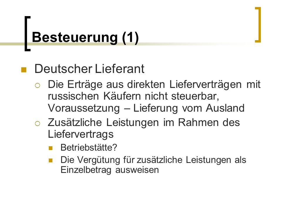 Besteuerung (1) Deutscher Lieferant Die Erträge aus direkten Lieferverträgen mit russischen Käufern nicht steuerbar, Voraussetzung – Lieferung vom Aus