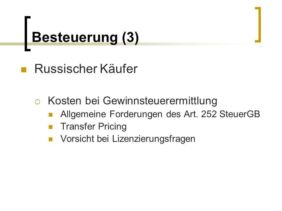 Besteuerung (3) Russischer Käufer Kosten bei Gewinnsteuerermittlung Allgemeine Forderungen des Art. 252 SteuerGB Transfer Pricing Vorsicht bei Lizenzi