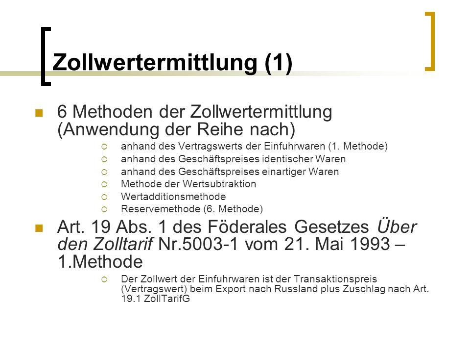 Zollwertermittlung (1) 6 Methoden der Zollwertermittlung (Anwendung der Reihe nach) anhand des Vertragswerts der Einfuhrwaren (1. Methode) anhand des
