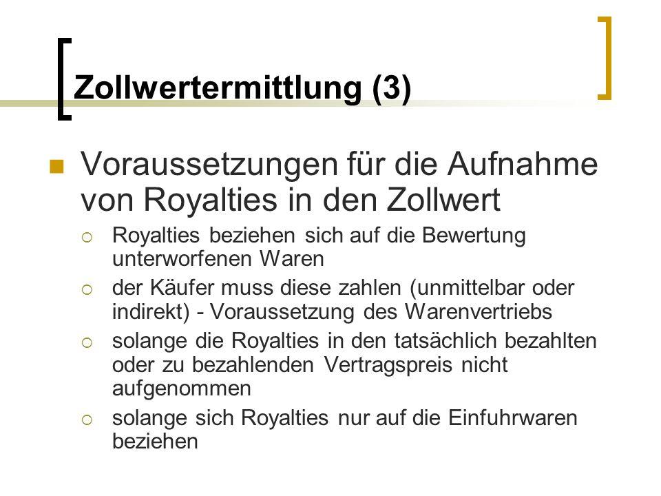 Zollwertermittlung (3) Voraussetzungen für die Aufnahme von Royalties in den Zollwert Royalties beziehen sich auf die Bewertung unterworfenen Waren de