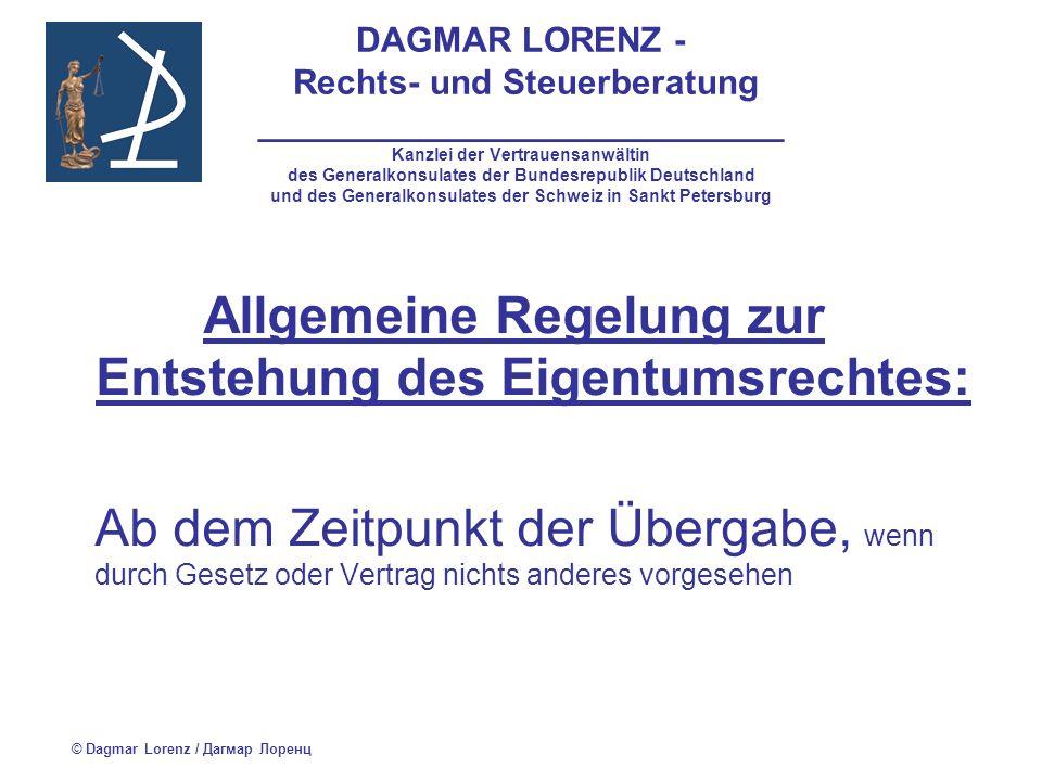 DAGMAR LORENZ - Rechts- und Steuerberatung ___________________________ Kanzlei der Vertrauensanwältin des Generalkonsulates der Bundesrepublik Deutschland und des Generalkonsulates der Schweiz in Sankt Petersburg Übergabe: Aushändigung (Überreichung) Überreichung an den Beförderer Überreichung an die Post oder den Kurier Wichtig: Besitz durch den Erwerber oder durch die vom letzteren genannte Person Übergabe des Konnossements oder anderweitigen Frachtbriefes = Übergabe der Sache © Dagmar Lorenz / Дагмар Лоренц