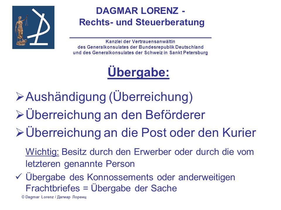 DAGMAR LORENZ - Rechts- und Steuerberatung ___________________________ Kanzlei der Vertrauensanwältin des Generalkonsulates der Bundesrepublik Deutschland und des Generalkonsulates der Schweiz in Sankt Petersburg Merkmale und Voraussetzungen des Eigentumsvorbehaltes (Art.