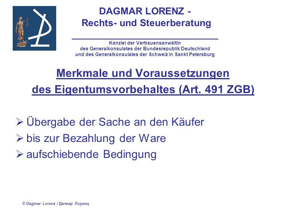 DAGMAR LORENZ - Rechts- und Steuerberatung ___________________________ Kanzlei der Vertrauensanwältin des Generalkonsulates der Bundesrepublik Deutschland und des Generalkonsulates der Schweiz in Sankt Petersburg Käufer ist nicht berechtigt: die Ware zu veräußern oder über die Ware anderweitig zu verfügen Verkäufer ist an den Vertrag gebunden = kann über die Ware nicht verfügen © Dagmar Lorenz / Дагмар Лоренц