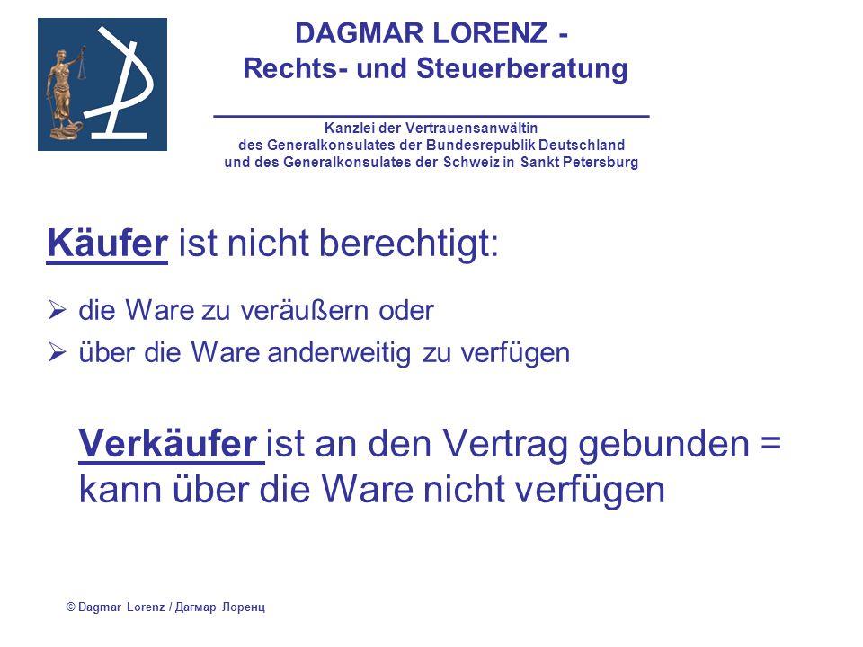 DAGMAR LORENZ - Rechts- und Steuerberatung ___________________________ Kanzlei der Vertrauensanwältin des Generalkonsulates der Bundesrepublik Deutschland und des Generalkonsulates der Schweiz in Sankt Petersburg Insolvenz des Verkäufers: der Kaufvertrag ist für den Insolvenzverwalter bindend, die Anfechtung des Kaufvertrages ist nicht auszuschließen Käufer und Insolvenzverwalter können Erfüllung des Vertrages verlangen Zahlung des Restkaufpreises durch den Käufer = Erwerb des Eigentums © Dagmar Lorenz / Дагмар Лоренц