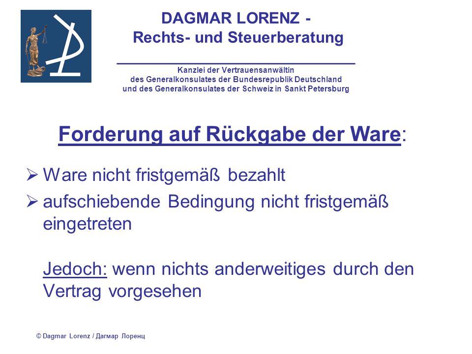 DAGMAR LORENZ - Rechts- und Steuerberatung ___________________________ Kanzlei der Vertrauensanwältin des Generalkonsulates der Bundesrepublik Deutschland und des Generalkonsulates der Schweiz in Sankt Petersburg Insolvenz des Käufers: der Insolvenzverwalter kann den Kaufvertrag einseitig kündigen der Kaufvertrag gilt ab dem Zeitpunkt des Erhaltes der Kündigung als gekündigt der Verkäufer kann Schadenersatz verlangen © Dagmar Lorenz / Дагмар Лоренц