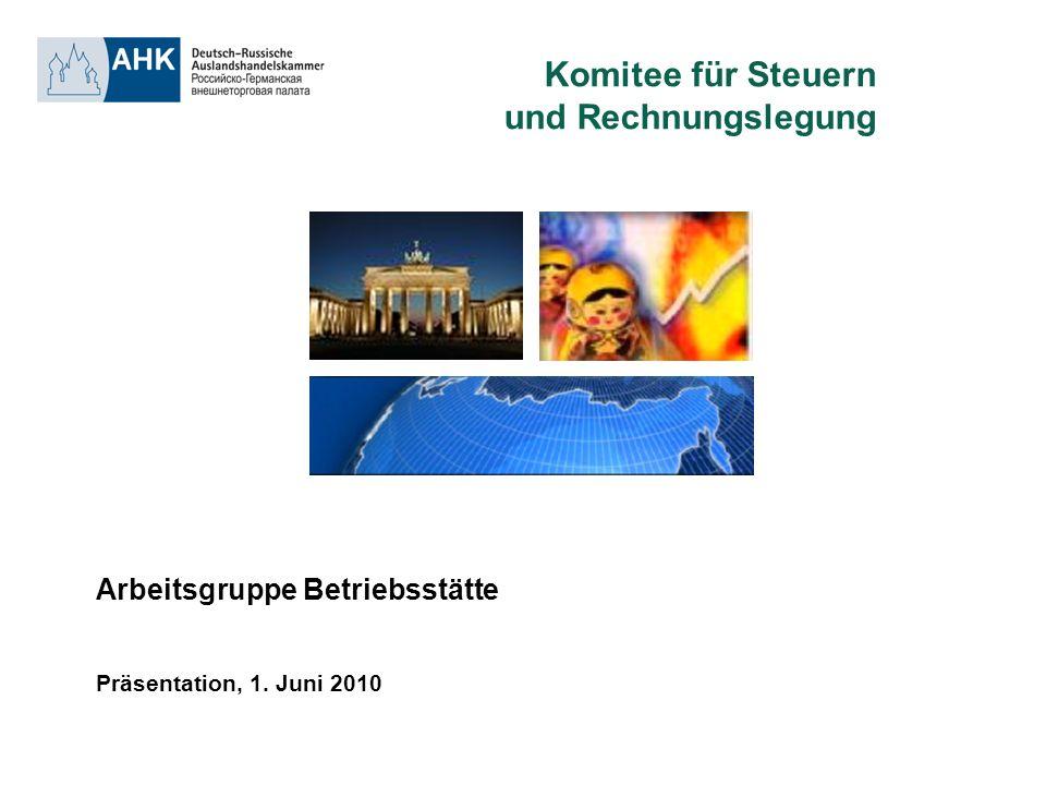 Arbeitsgruppe Betriebsstätte Präsentation, 1. Juni 2010 Komitee für Steuern und Rechnungslegung