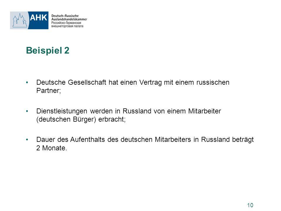 10 Beispiel 2 Deutsche Gesellschaft hat einen Vertrag mit einem russischen Partner; Dienstleistungen werden in Russland von einem Mitarbeiter (deutsch