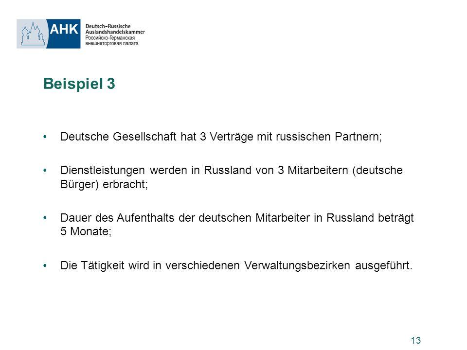 13 Beispiel 3 Deutsche Gesellschaft hat 3 Verträge mit russischen Partnern; Dienstleistungen werden in Russland von 3 Mitarbeitern (deutsche Bürger) e