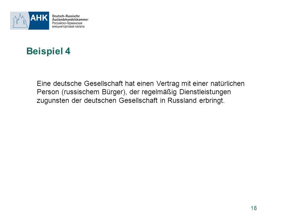 16 Beispiel 4 Eine deutsche Gesellschaft hat einen Vertrag mit einer natürlichen Person (russischem Bürger), der regelmäßig Dienstleistungen zugunsten