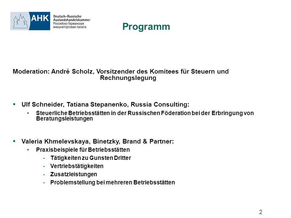 2 Programm Moderation: André Scholz, Vorsitzender des Komitees für Steuern und Rechnungslegung Ulf Schneider, Tatiana Stepanenko, Russia Consulting: S