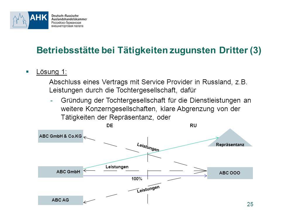 25 Betriebsstätte bei Tätigkeiten zugunsten Dritter (3) Lösung 1: Abschluss eines Vertrags mit Service Provider in Russland, z.B. Leistungen durch die