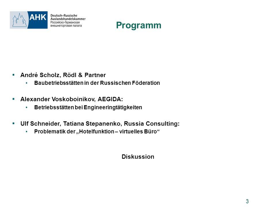 3 Programm André Scholz, Rödl & Partner Baubetriebsstätten in der Russischen Föderation Alexander Voskoboinikov, AEGIDA: Betriebsstätten bei Engineeri