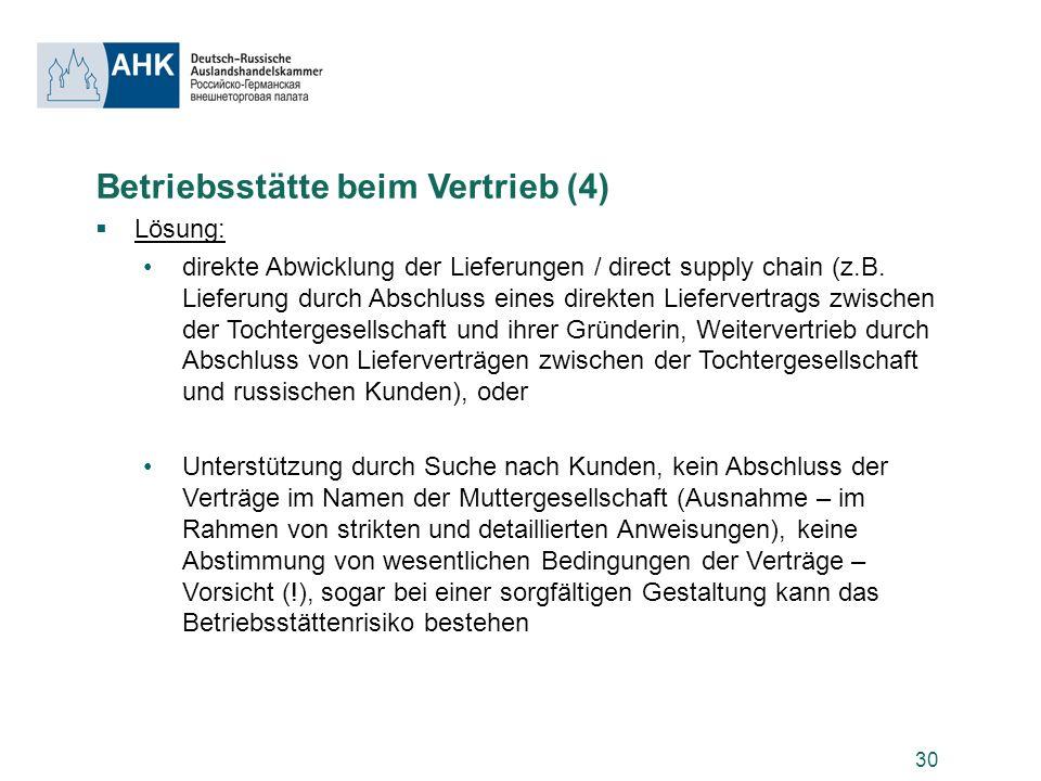 30 Betriebsstätte beim Vertrieb (4) Lösung: direkte Abwicklung der Lieferungen / direct supply chain (z.B. Lieferung durch Abschluss eines direkten Li