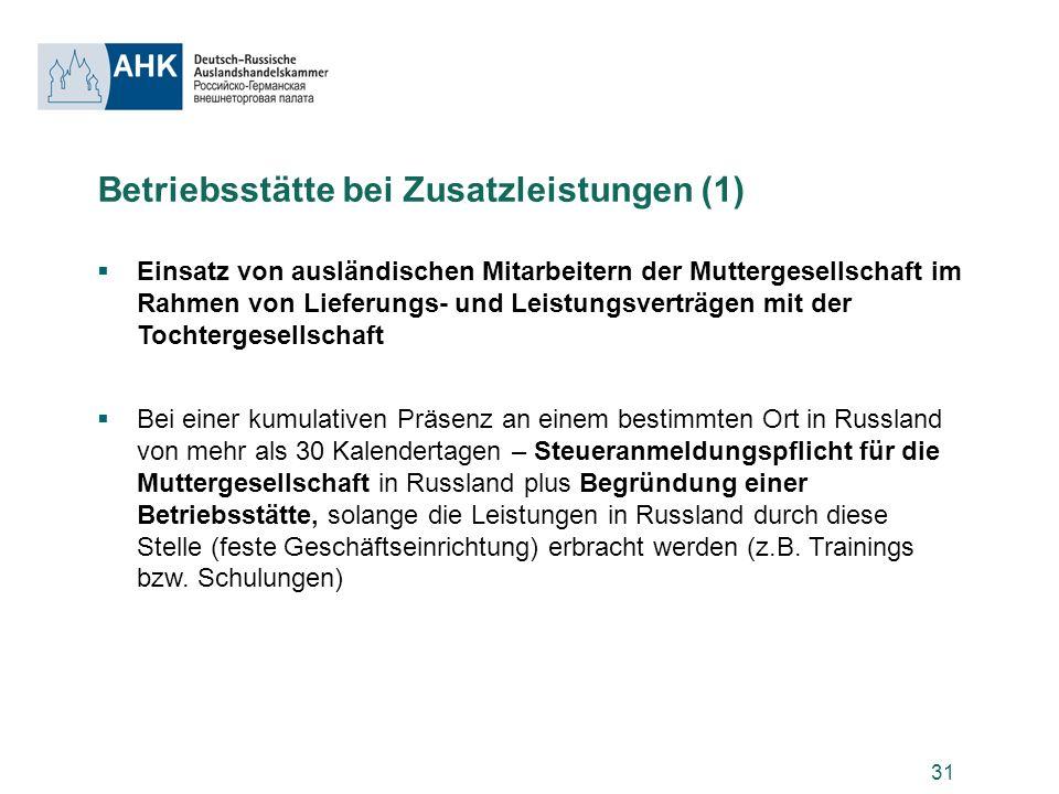 31 Betriebsstätte bei Zusatzleistungen (1) Einsatz von ausländischen Mitarbeitern der Muttergesellschaft im Rahmen von Lieferungs- und Leistungsverträ