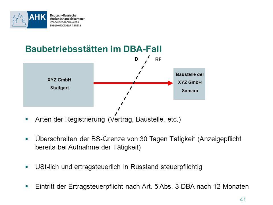 41 Baubetriebsstätten im DBA-Fall Arten der Registrierung (Vertrag, Baustelle, etc.) Überschreiten der BS-Grenze von 30 Tagen Tätigkeit (Anzeigepflich
