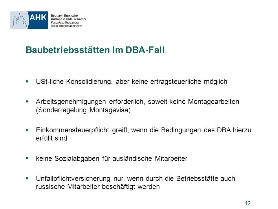 42 Baubetriebsstätten im DBA-Fall USt-liche Konsolidierung, aber keine ertragsteuerliche möglich Arbeitsgenehmigungen erforderlich, soweit keine Monta