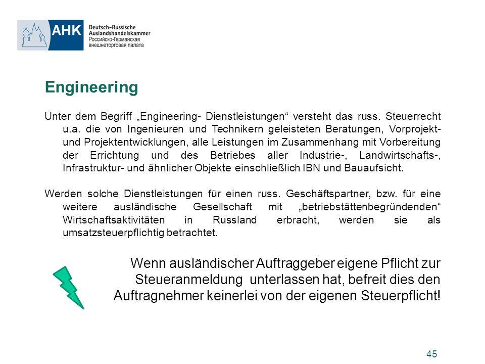45 Engineering Unter dem Begriff Engineering- Dienstleistungen versteht das russ. Steuerrecht u.a. die von Ingenieuren und Technikern geleisteten Bera