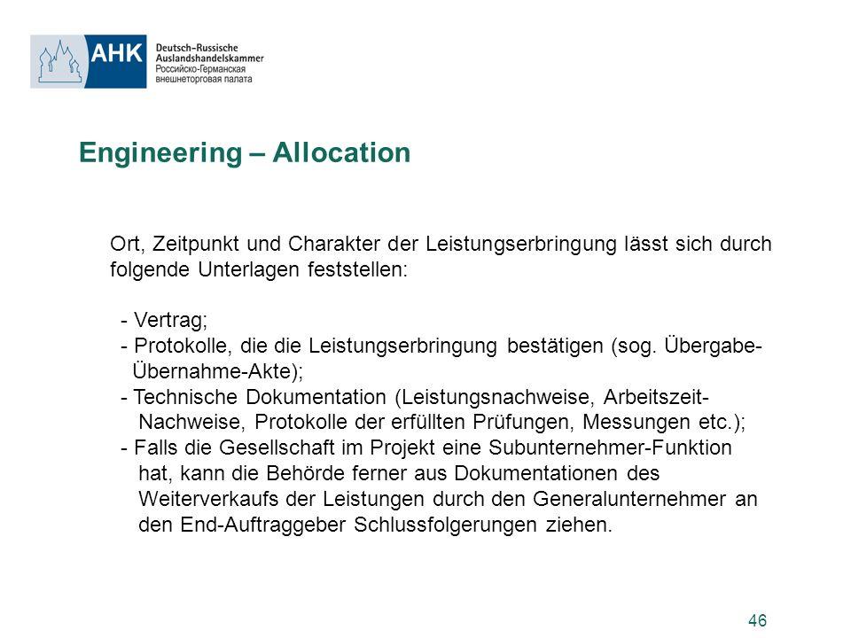 46 Engineering – Allocation Ort, Zeitpunkt und Charakter der Leistungserbringung lässt sich durch folgende Unterlagen feststellen: - Vertrag; - Protok
