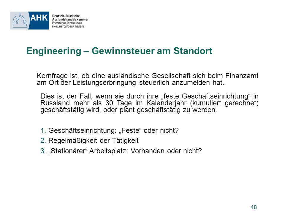 48 Engineering – Gewinnsteuer am Standort Kernfrage ist, ob eine ausländische Gesellschaft sich beim Finanzamt am Ort der Leistungserbringung steuerli