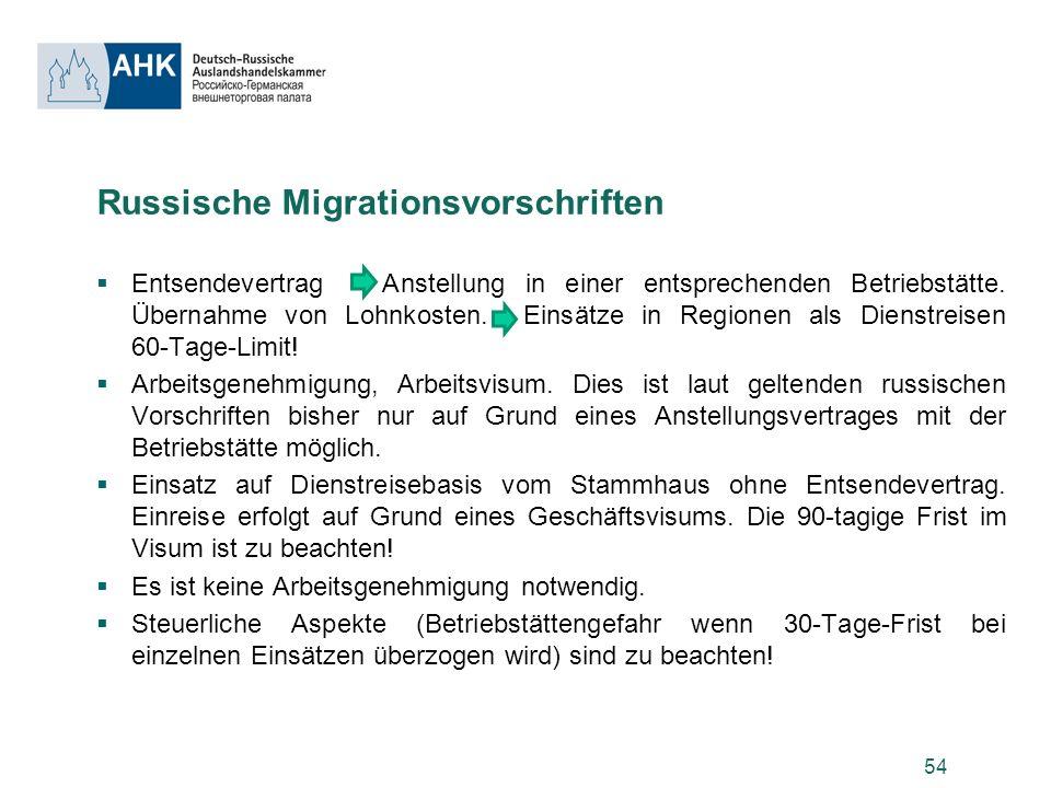 54 Russische Migrationsvorschriften Entsendevertrag Anstellung in einer entsprechenden Betriebstätte. Übernahme von Lohnkosten. Einsätze in Regionen a