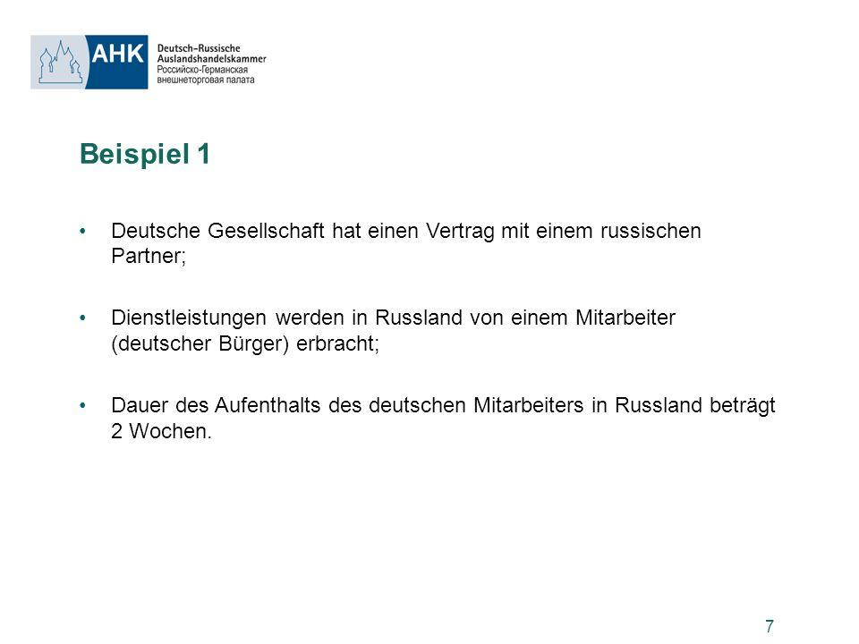 7 Beispiel 1 Deutsche Gesellschaft hat einen Vertrag mit einem russischen Partner; Dienstleistungen werden in Russland von einem Mitarbeiter (deutsche