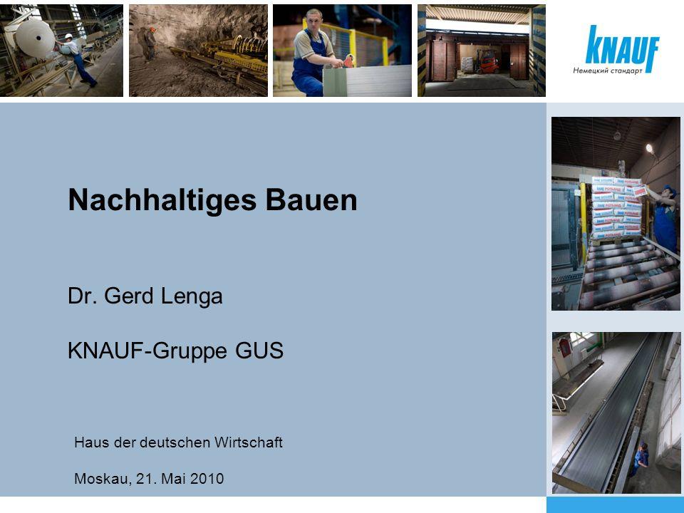 Nachhaltiges Bauen Dr. Gerd Lenga KNAUF-Gruppe GUS Haus der deutschen Wirtschaft Moskau, 21. Mai 2010