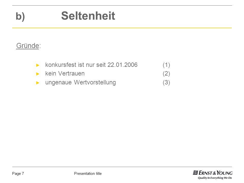 Presentation titlePage 7 b) Seltenheit Gründe: konkursfest ist nur seit 22.01.2006(1) kein Vertrauen (2) ungenaue Wertvorstellung (3)