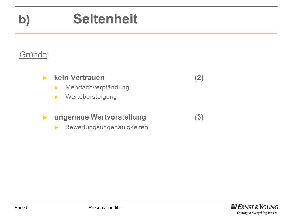 Presentation titlePage 9 b) Seltenheit Gründe: kein Vertrauen (2) Mehrfachverpfändung Wertübersteigung ungenaue Wertvorstellung (3) Bewertungsungenauigkeiten