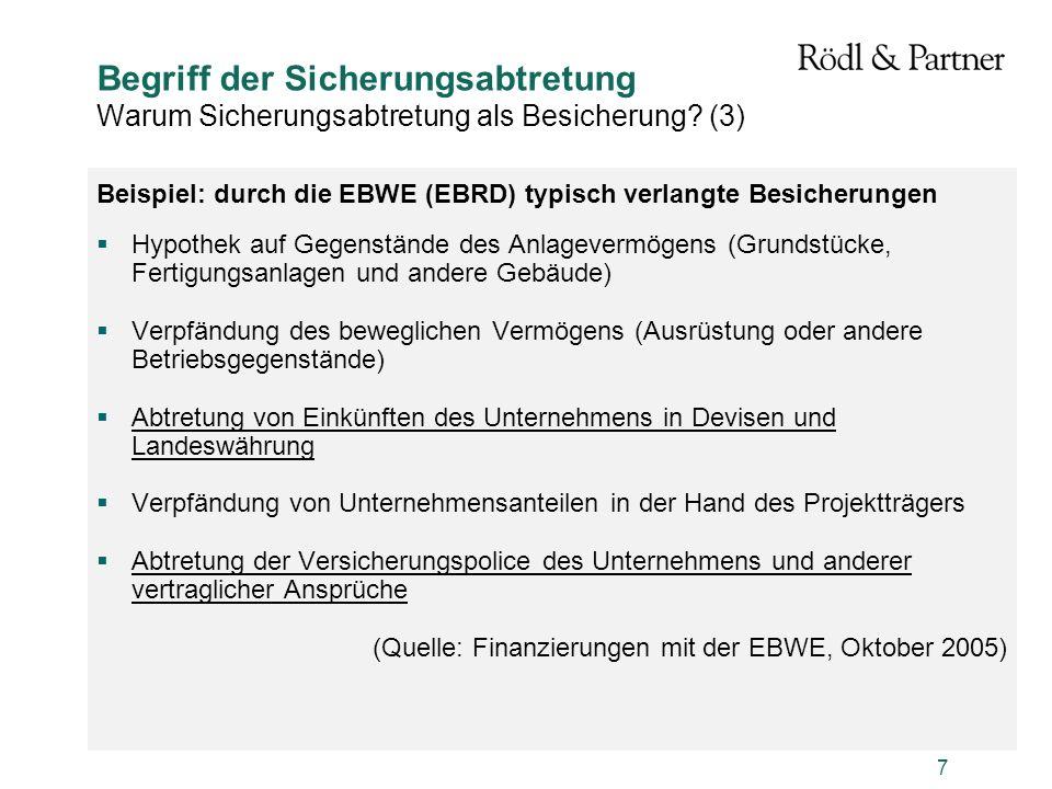 7 Begriff der Sicherungsabtretung Warum Sicherungsabtretung als Besicherung? (3) Beispiel: durch die EBWE (EBRD) typisch verlangte Besicherungen Hypot