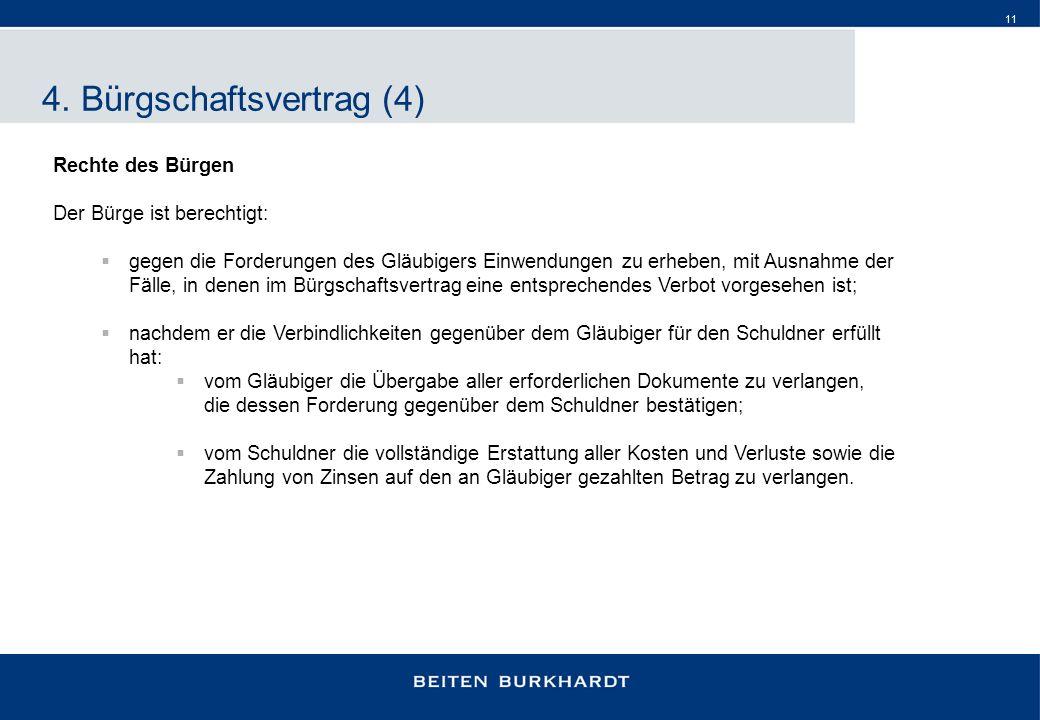 11 4. Bürgschaftsvertrag (4) Rechte des Bürgen Der Bürge ist berechtigt: gegen die Forderungen des Gläubigers Einwendungen zu erheben, mit Ausnahme de