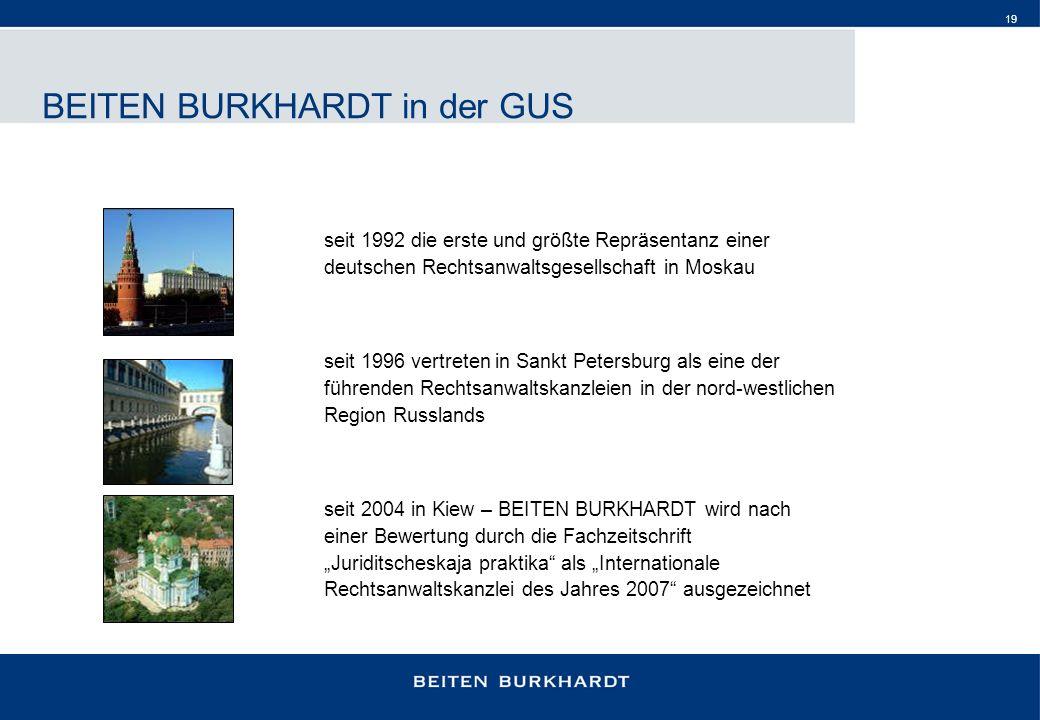 19 BEITEN BURKHARDT in der GUS seit 1992 die erste und größte Repräsentanz einer deutschen Rechtsanwaltsgesellschaft in Moskau seit 1996 vertreten in