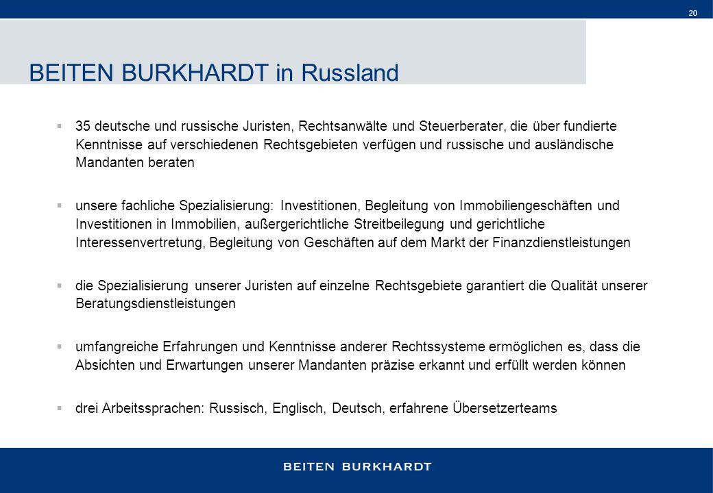 20 BEITEN BURKHARDT in Russland 35 deutsche und russische Juristen, Rechtsanwälte und Steuerberater, die über fundierte Kenntnisse auf verschiedenen R