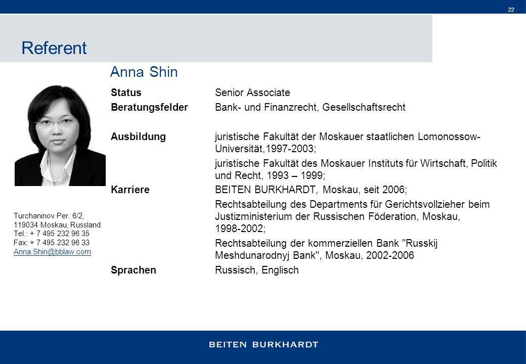 22 Referent StatusSenior Associate Beratungsfelder Bank- und Finanzrecht, Gesellschaftsrecht Ausbildungjuristische Fakultät der Moskauer staatlichen L