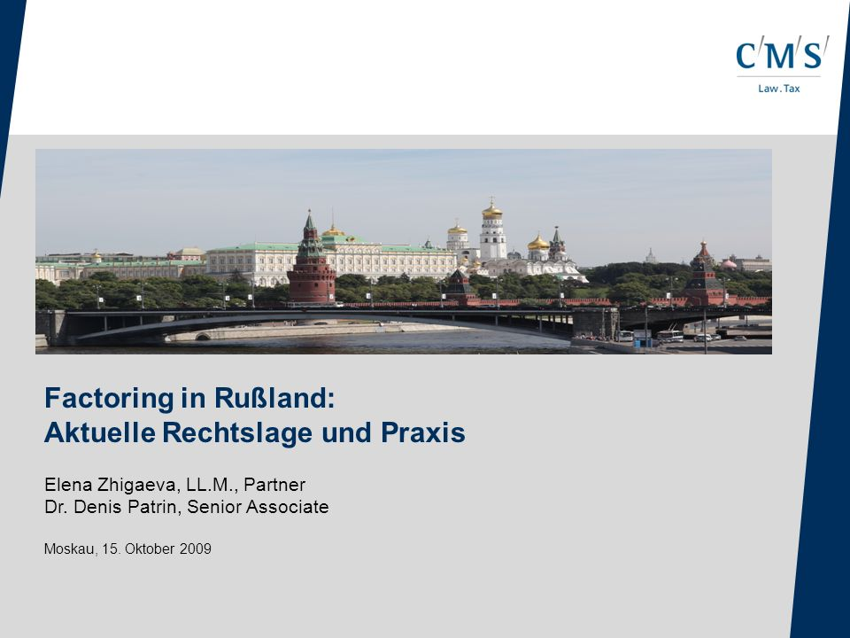 Factoring in Rußland: Aktuelle Rechtslage und Praxis Elena Zhigaeva, LL.M., Partner Dr.