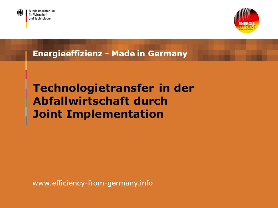 Energieeffizienz - Made in Germany www.efficiency-from-germany.info Technologietransfer in der Abfallwirtschaft durch Joint Implementation