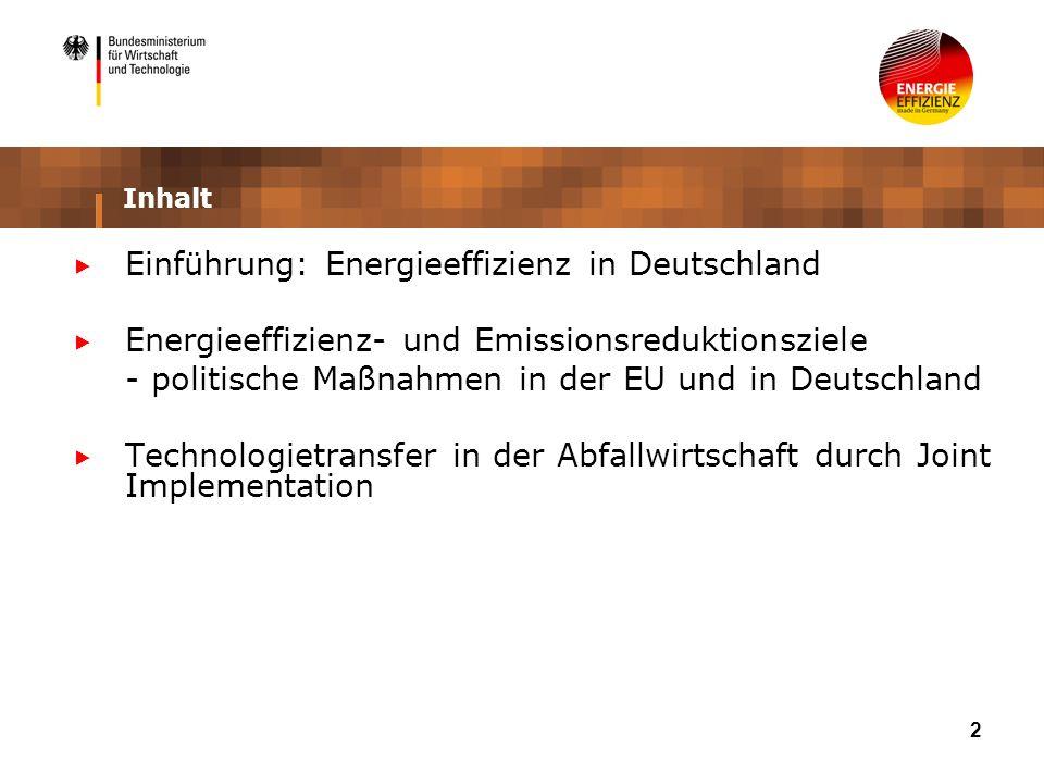 2 Inhalt Einführung: Energieeffizienz in Deutschland Energieeffizienz- und Emissionsreduktionsziele - politische Maßnahmen in der EU und in Deutschlan
