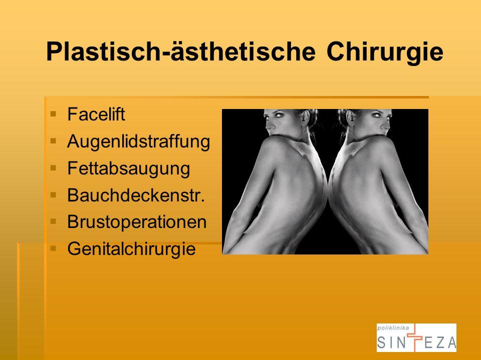 Plastisch-ästhetische Chirurgie Facelift Augenlidstraffung Fettabsaugung Bauchdeckenstr. Brustoperationen Genitalchirurgie