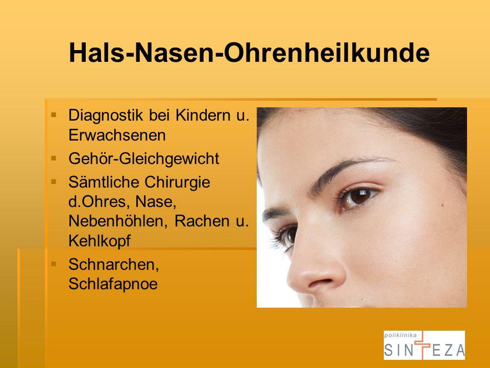 Hals-Nasen-Ohrenheilkunde Diagnostik bei Kindern u. Erwachsenen Gehör-Gleichgewicht Sämtliche Chirurgie d.Ohres, Nase, Nebenhöhlen, Rachen u. Kehlkopf