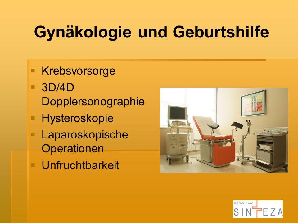 Gynäkologie und Geburtshilfe Krebsvorsorge 3D/4D Dopplersonographie Hysteroskopie Laparoskopische Operationen Unfruchtbarkeit