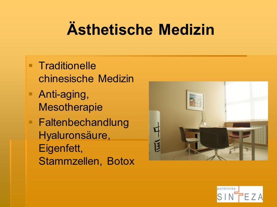 Ästhetische Medizin Traditionelle chinesische Medizin Anti-aging, Mesotherapie Faltenbechandlung Hyaluronsäure, Eigenfett, Stammzellen, Botox